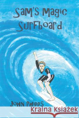 Sam's Magic Surfboard John Phipps 9781785078170