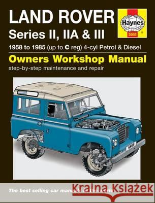 Land Rover Series II, Iia and III Petrol and Diesel Service and Repair Manual 1958 to 1985 Haynes 9781785210211