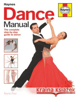 Dance Manual: The Complete Step-By-Step Guide to Dance Keyna Paul 9781785210624
