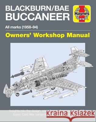 Blackburn/Bae Buccaneer Owners' Workshop Manual: All Marks (1958-94) - Insights Into the Design, Operation and Preservation of the Iconic Cold War Car Keith Wilson 9781785211164