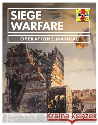 Siege Warfare Operations Manual: From Ancient Times to the Beginning of the Gunpowder Age Chris McNab 9781785211461