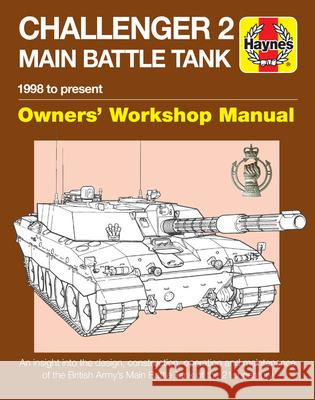 Challenger 2 Main Battle Tank Owners' Workshop Manual: 1998 to Present - An Insight Into the Design, Construction, Operation and Maintenance of the Br Dick Taylor 9781785211904 Haynes Publishing UK