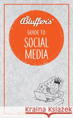 Bluffer's Guide to Social Media: Instant Wit and Wisdom Susan Boniface 9781785212291