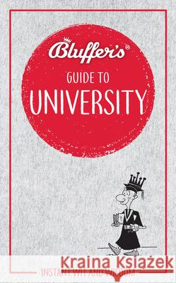 Bluffer's Guide to University: Instant Wit and Wisdom Rob Ainsley 9781785215858