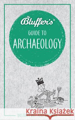 Bluffer's Guide to Archaeology Paul G. Bahn 9781785215865