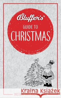Bluffer's Guide to Christmas: Instant Wit and Wisdom Boris Starling 9781785216619