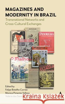 Magazines and Modernity in Brazil: Transnationalisms and Cross-Cultural Exchanges Felipe Botelho Correa Monica Pimenta Velloso Valeria Guimaraes 9781785273971