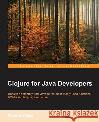 Clojure for Java Developers Eduardo Diaz 9781785281501