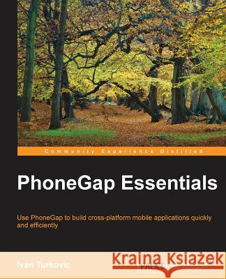 Phonegap Essentials Ivan Turkovic 9781785284687