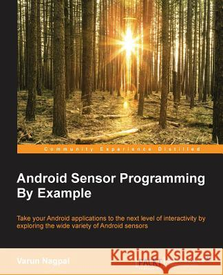 Android Sensor Programming by Example Varun Nagpal 9781785285509