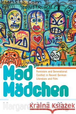 Mad Mdchen: Feminism and Generational Conflict in Recent German Literature and Film Margaret McCarthy 9781785335693 Berghahn Books