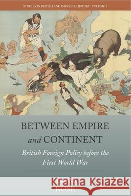 Between Empire and Continent: British Foreign Policy Before the First World War Andreas Rose 9781785335785