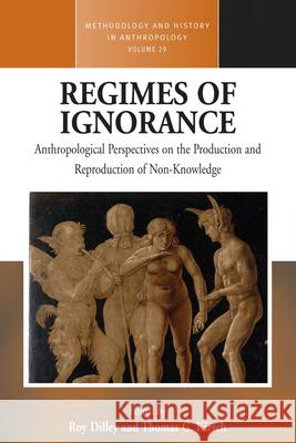 Regimes of Ignorance: Anthropological Perspectives on the Production and Reproduction of Non-Knowledge  9781785337468