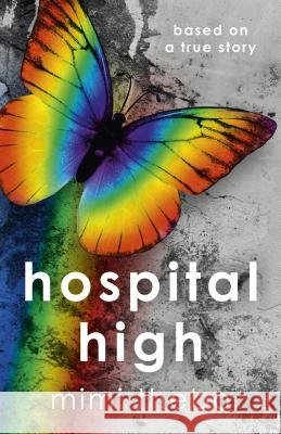 Hospital High: Based on a True Story Mimi Thebo 9781785351877