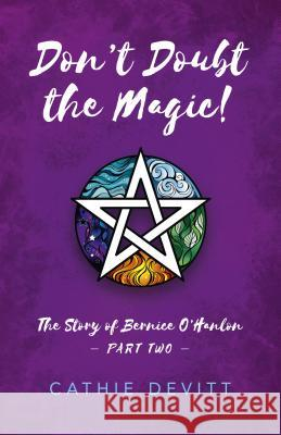 Don't Doubt the Magic!: The Story of Bernice O'Hanlon Part Two Cathie Devitt 9781785356018