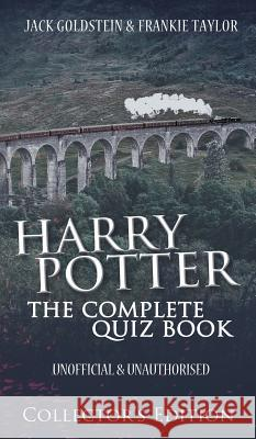 Harry Potter - The Complete Quiz Book: Collector's Edition Jack Goldstein Frankie Taylor 9781785385735
