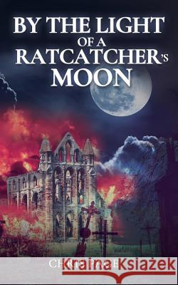 By the Light of a Ratcatcher's Moon Chris Page 9781785388644 AG Books