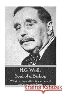 H.G. Wells - Soul of a Bishop: What Really Matters Is What You Do with What You Have. H. G. Wells 9781785435515