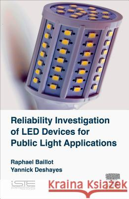 Reliability Investigation of Led Devices for Public Light Applications Raphael Baillot Yannick Deshayes 9781785481499