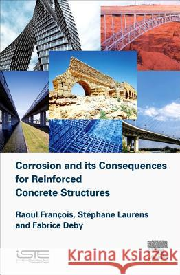 Corrosion and Its Consequences for Reinforced Concrete Structures Raoul Francois Stephane Laurens Deby Fabrice 9781785482342