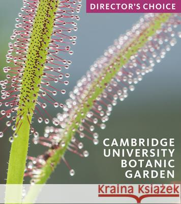 Cambridge University Botanic Garden: Director's Choice Beverley Glover 9781785512858
