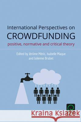 International Perspectives on Crowdfunding: Positive, Normative and Critical Theory Jrme Mric 9781785603150
