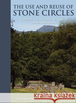 The Use and Reuse of Stone Circles: Fieldwork at Five Scottish Monuments and Its Implications Richard Bradley 9781785702433