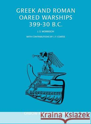 Greek and Roman Oared Warships 399-30BC John Morrison   9781785704017