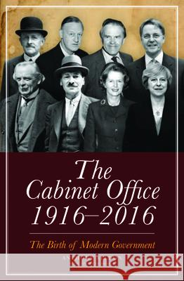 The Cabinet Office 1916-2016: The Birth of Modern Government Anthony Seldon Jonathan Meakin  9781785901737
