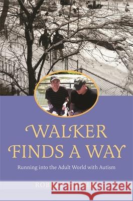Walker Finds a Way: Running Into the Adult World with Autism Robert Hughes 9781785920103