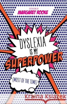 Dyslexia Is My Superpower (Most of the Time) Margaret Rooke 9781785922992