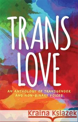 Trans Love: An Anthology of Transgender and Non-Binary Voices Freiya Benson 9781785924323