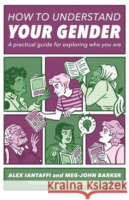 How to Understand Your Gender : A Practical Guide for Exploring Who You Are Alex Iantaffi Meg-John Barker 9781785927461 Jessica Kingsley Publishers