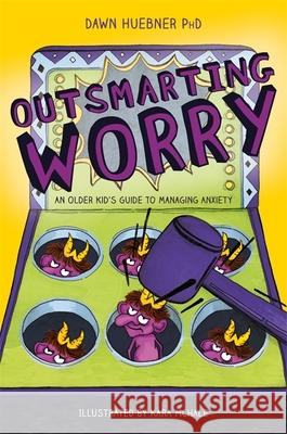 Outsmarting Worry: An Older Kid's Guide to Managing Anxiety Dawn Huebner Margaret Anne Suggs 9781785927829