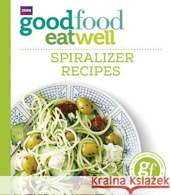Good Food Eat Well: Spiralizer Recipes   9781785941788