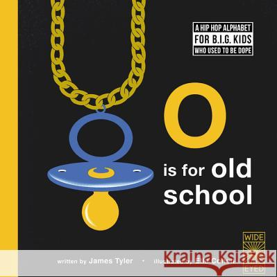 O Is for Old School: A Hip Hop Alphabet for B.I.G. Kids Who Used to Be Dope James Tyler Ella Cohen 9781786031372
