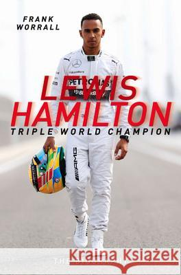 Lewis Hamilton: Triple World Champion: The Biography Frank Worrall 9781786060334