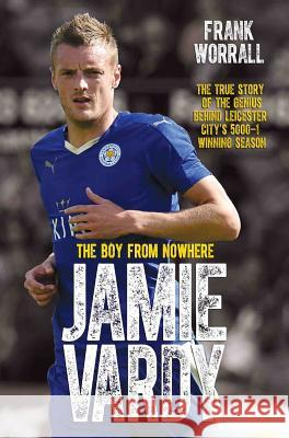 Jamie Vardy: The Boy from Nowhere Frank Worrall 9781786061171
