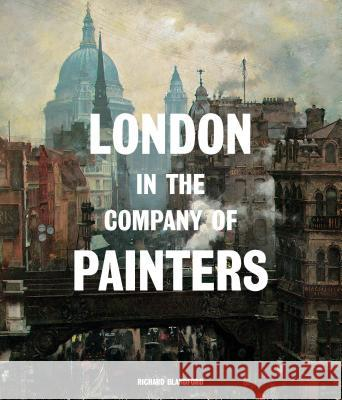 London in the Company of Painters Richard Blandford 9781786270788 Laurence King