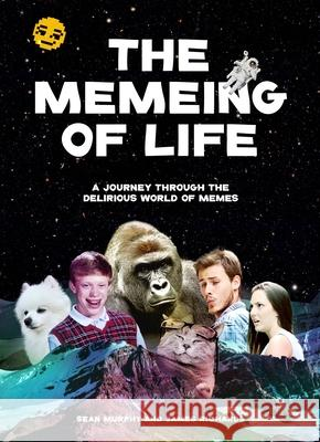 The Memeing of Life : A Journey Through the Delirious World of Memes Studio Kind Angus Harrison 9781786275189
