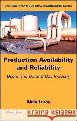 Production Availability and Reliability: Use in the Oil and Gas Industry Alain Leroy 9781786301680 Wiley-Iste