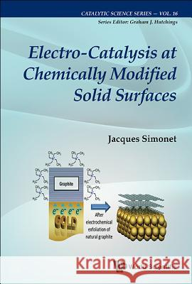 Electro-Catalysis at Chemically Modified Solid Surfaces Jacques Simonet 9781786342430
