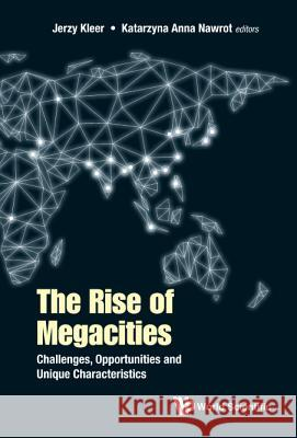 The Rise of Megacities: Challenges, Opportunities and Unique Characteristics Jerzy Kleer Katarzyna Ann 9781786344267