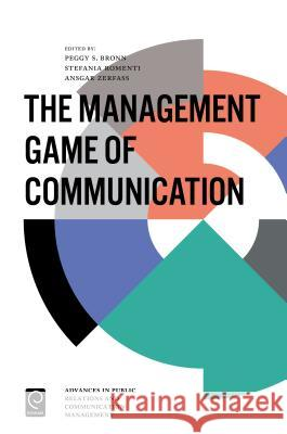 The Management Game of Communication Peggy S. Bronn Ansgar Zerfass Stefania Romenti 9781786357168