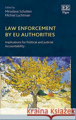 Law Enforcement by EU Authorities.Implications for Political and Judicial Accountability  9781786434623