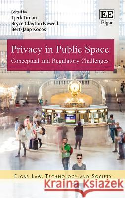 Privacy in Public Space: Conceptual and Regulatory Challenges Tjerk Timan Bryce C. Newell Bert-Jaap Koops 9781786435392