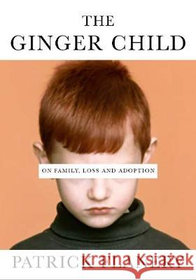 The Ginger Child: On Family, Loss and Adoption Patrick Flanery (Author)   9781786497260
