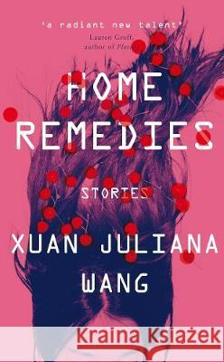 Home Remedies Xuan Juliana Wang   9781786497437