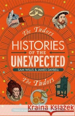 Histories of the Unexpected: The Tudors Dr Sam Willis (Author) Professor James Daybell  9781786497697