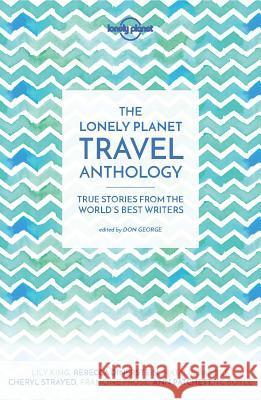The Lonely Planet Travel Anthology: True Stories from the World's Best Writers Lonely Planet 9781786571960